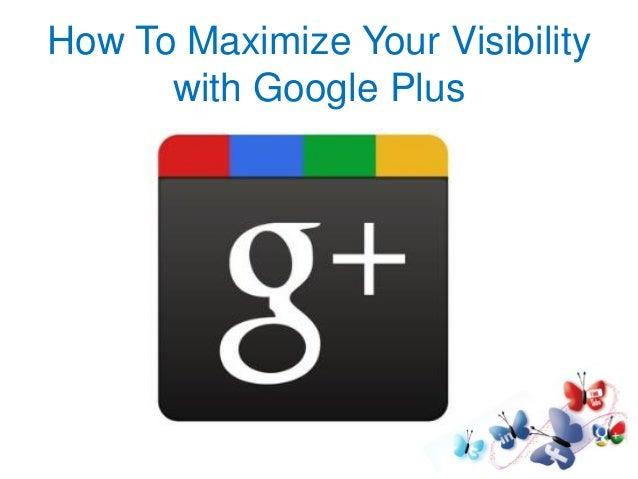 How To Maximize Your Visibility with Google Plus