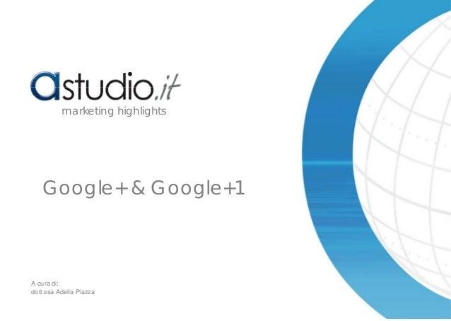 Google+ & Google+1 marketing highlights A cura di: dott.ssa Adelia Piazza