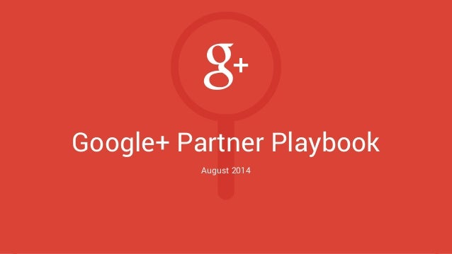 Google+ Partner Playbook  August 2014  Chapter Selection Subscribe to the Google+ Weekly Newsletter