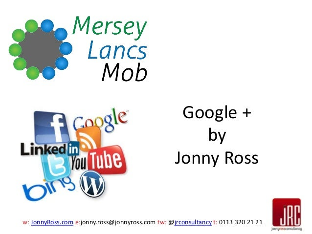 w: JonnyRoss.com e:jonny.ross@jonnyross.com tw: @jrconsultancy t: 0113 320 21 21 Google + by Jonny Ross