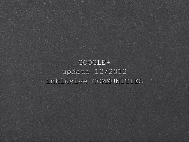 GOOGLE+    update 12/2012inklusive COMMUNITIES