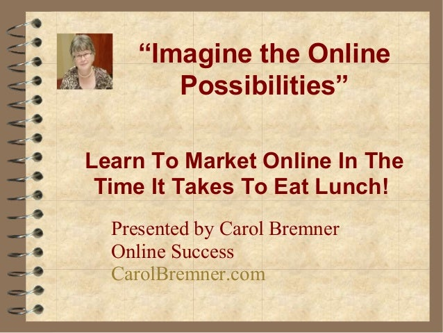 """Learn To Market Online In The Time It Takes To Eat Lunch! Presented by Carol Bremner Online Success CarolBremner.com """"Imag..."""