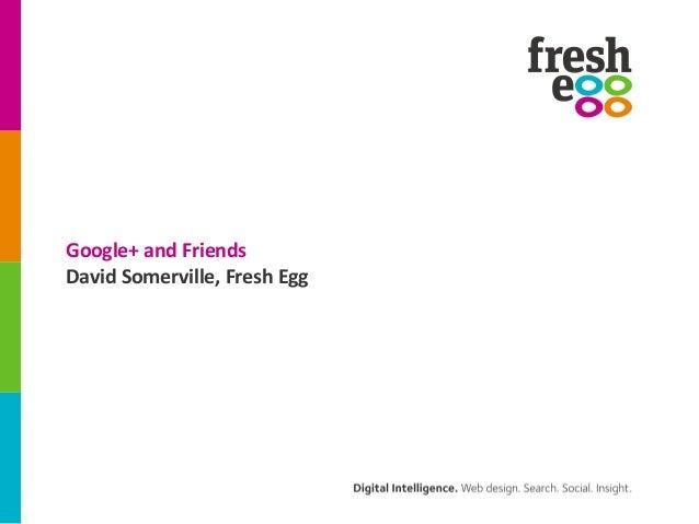 Google+ and FriendsDavid Somerville, Fresh Egg