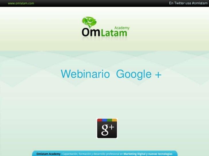 En Twitter usa #omlatam<br />Webinario  Google +<br />