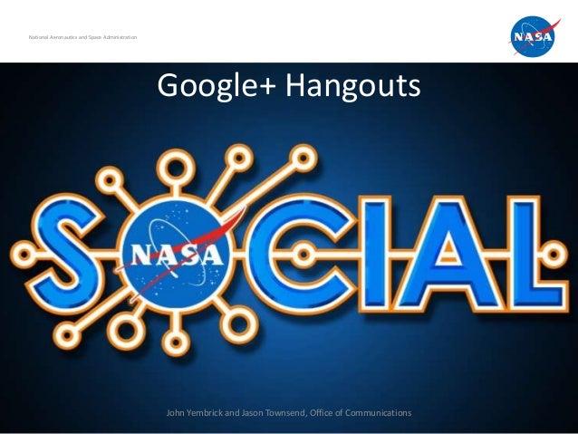 Google+ Hangouts National Aeronautics and Space Administration John Yembrick and Jason Townsend, Office of Communications
