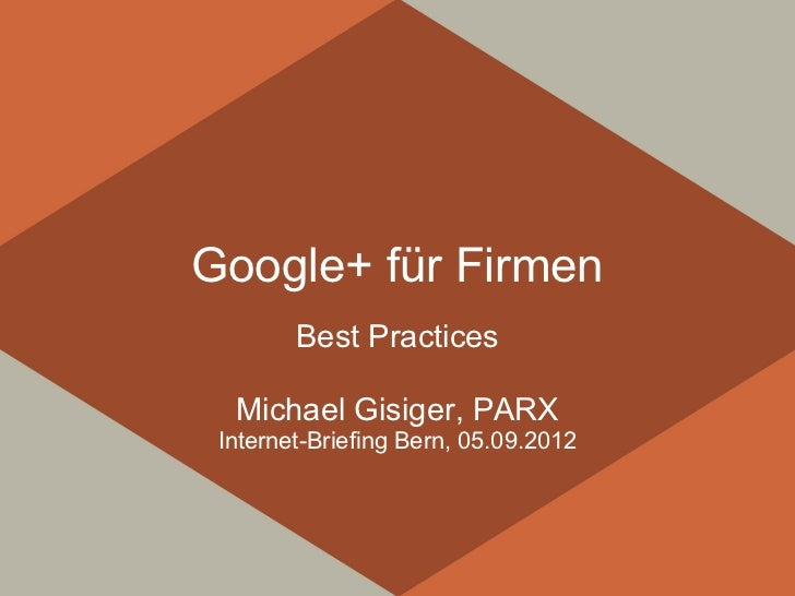 Google+ für Firmen        Best Practices  Michael Gisiger, PARX Internet-Briefing Bern, 05.09.2012