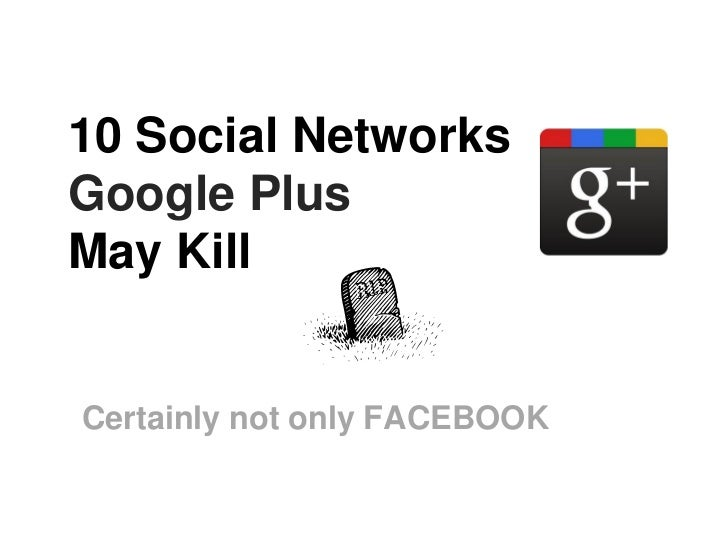 10 Social NetworksGoogle PlusMay KillCertainly not only FACEBOOK