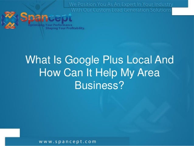 What Is Google Plus Local And  How Can It Help My Area         Business?
