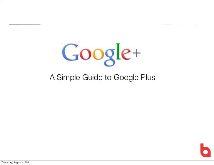 A Simple Guide to Google PlusThursday, August 4, 2011