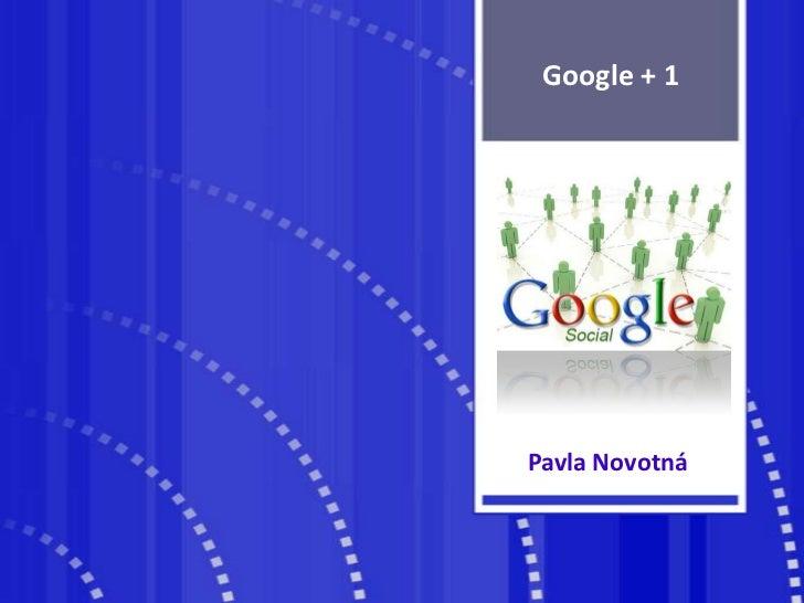 Google + 1<br />Pavla Novotná<br />