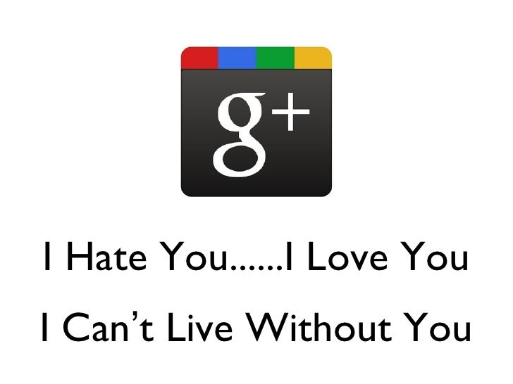 I Hate You......I Love YouI Can't Live Without You