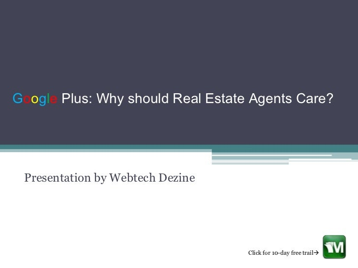 Google Plus: Why should Real Estate Agents Care? Presentation by Webtech Dezine                                   Click fo...
