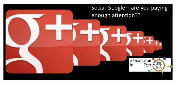 Social Google – are you paying  enough attention??  Google Plus  10 Reasons your Business should not dismiss Google Plus  ...
