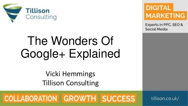The Wonders Of Google+ Explained Vicki Hemmings Tillison Consulting