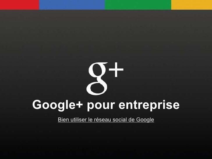 Google+ pour entreprise Bien utiliser le réseau social de Google