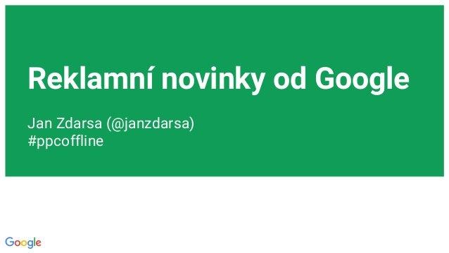Reklamní novinky od Google Jan Zdarsa (@janzdarsa) #ppcoffline