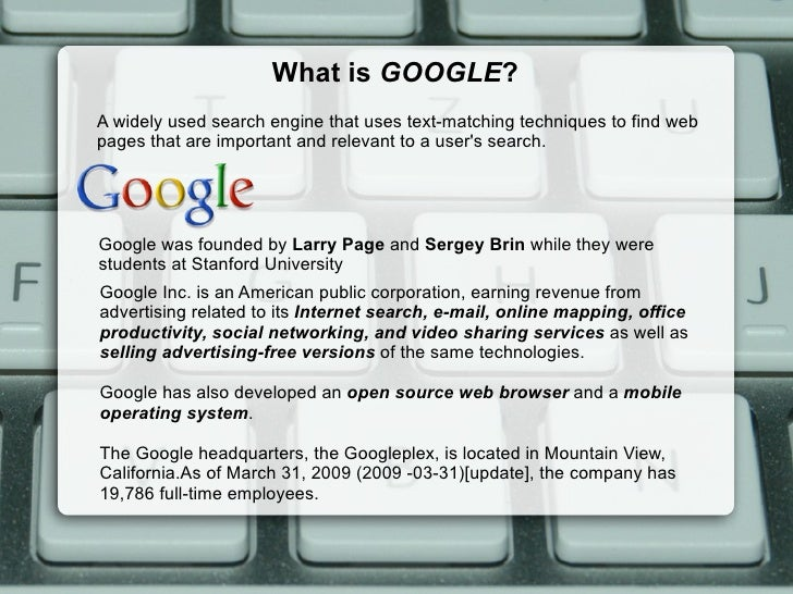 What is  GOOGLE ? A widely used search engine that uses text-matching techniques to find web pages that are important and ...
