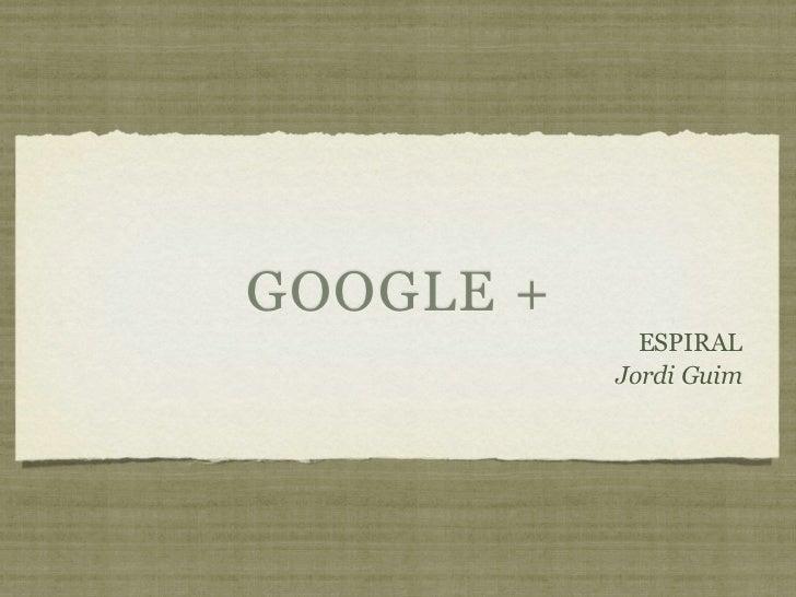 GOOGLE +             ESPIRAL           Jordi Guim