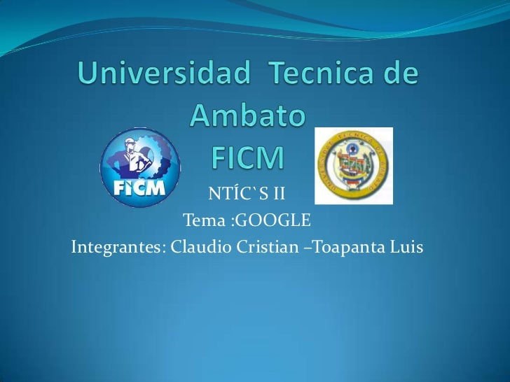 NTÍC`S II              Tema :GOOGLEIntegrantes: Claudio Cristian –Toapanta Luis