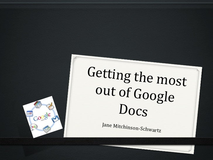 Getting	  the	                     most	   out	  of	  Goog                    le	          Docs	      Jane	  Mitchin      ...
