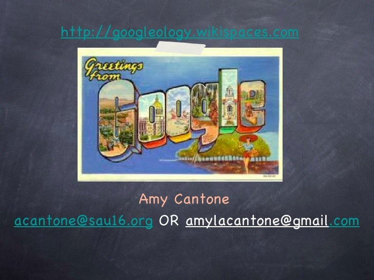 http://googleology.wikispaces.com Amy Cantone  [email_address]  OR  [email_address] .com