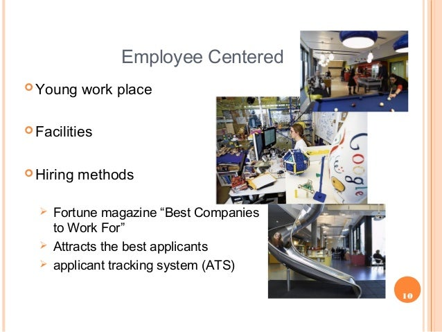 """10 Employee Centered  Young work place  Facilities  Hiring methods  Fortune magazine """"Best Companies to Work For""""  At..."""