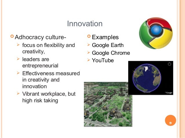 9 Innovation  Adhocracy culture-  focus on flexibility and creativity,  leaders are entrepreneurial  Effectiveness mea...