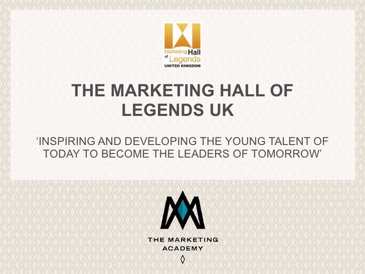 THE MARKETING HALL OF LEGENDS UK  ' INSPIRING AND DEVELOPING THE YOUNG TALENT OF TODAY TO BECOME THE LEADERS OF TOMORROW'