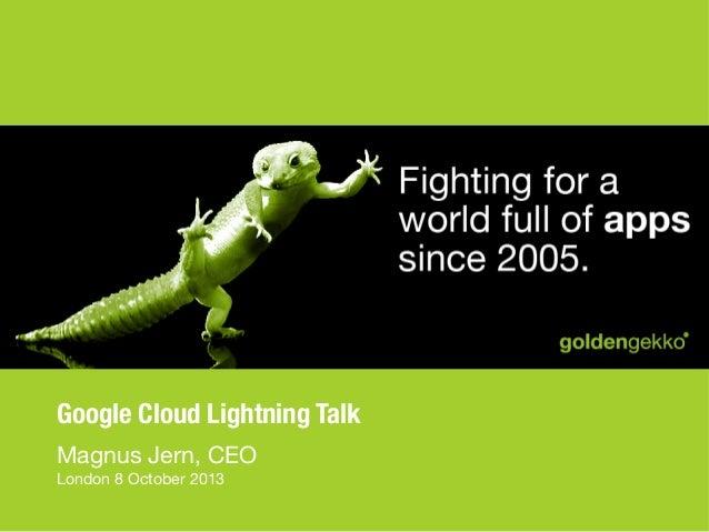Google Cloud Lightning Talk Magnus Jern, CEO London 8 October 2013