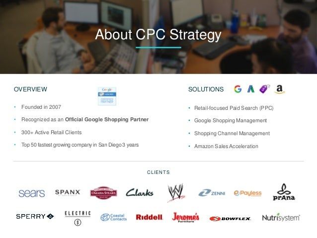 OVERVIEW • Founded in 2007 • Recognized as an Official Google Shopping Partner • 300+ Active Retail Clients • Top 50 faste...