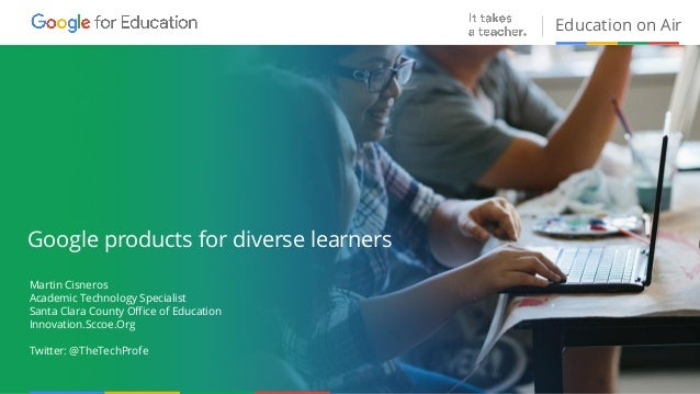 Education On Air Education on Air Google products for diverse learners Martin Cisneros Academic Technology Specialist Sant...