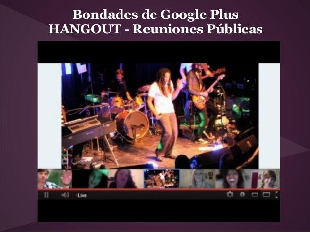 Bondades de Google PlusHANGOUT - Reuniones Públicas