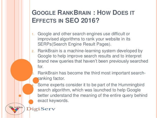 GOOGLE RANKBRAIN : HOW DOES IT EFFECTS IN SEO 2016? 1. Google and other search engines use difficult or improvised algorit...