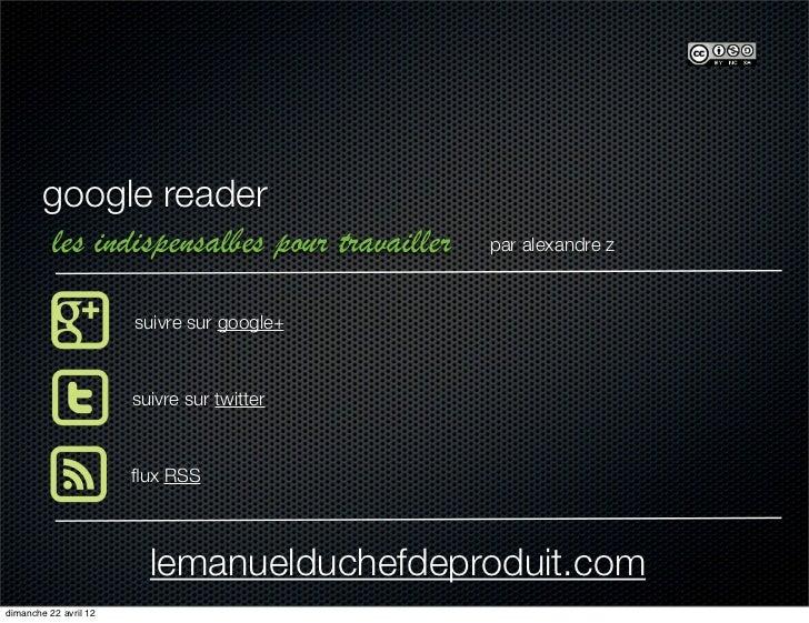 google reader        les indispensalbes pour travailler   par alexandre z                       suivre sur google+        ...