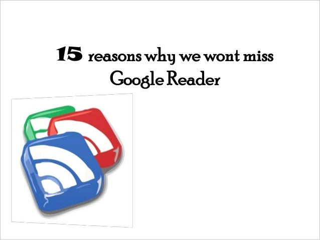 15 reasons why we wont miss      Google Reader