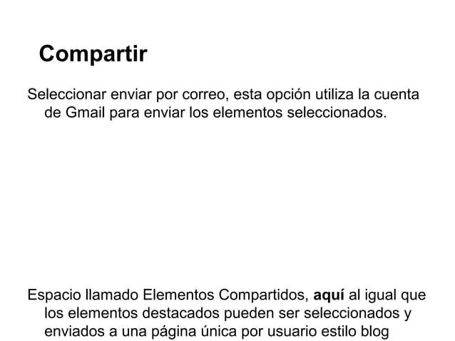 CompartirSeleccionar enviar por correo, esta opción utiliza la cuentade Gmail para enviar los elementos seleccionados.Espa...