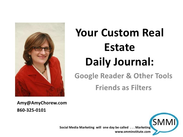 Your Custom Real Estate Daily Journal:<br />Google Reader & Other Tools<br />Friends as Filters<br />Amy@AmyChorew.com<br ...