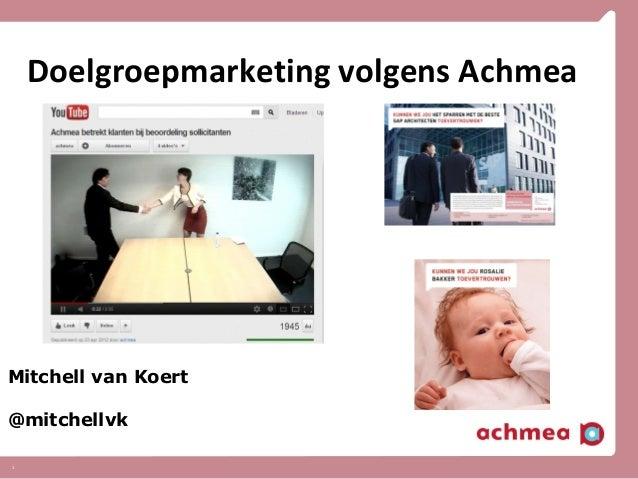 1 Doelgroepmarketing volgens Achmea Mitchell van Koert @mitchellvk