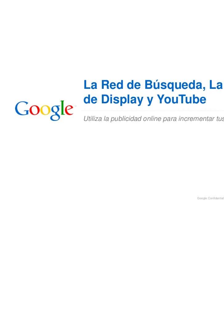 La Red de Búsqueda, La Redde Display y YouTubeUtiliza la publicidad online para incrementar tus alumnos                   ...