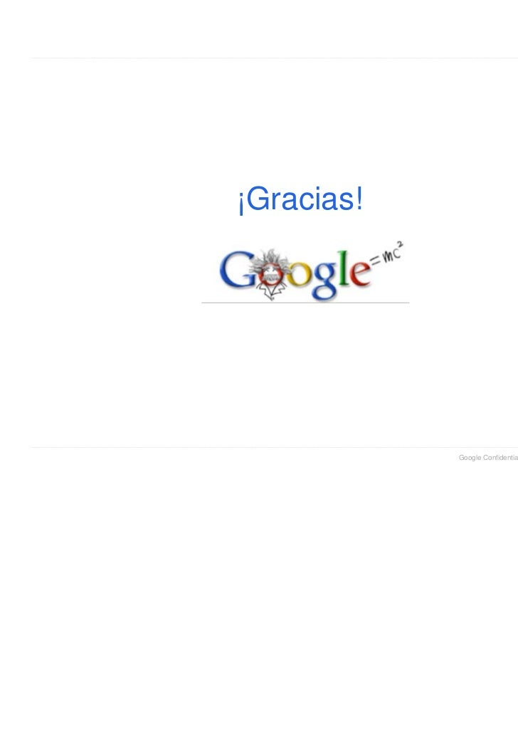 ¡Gracias!            Google Confidential and Proprietary