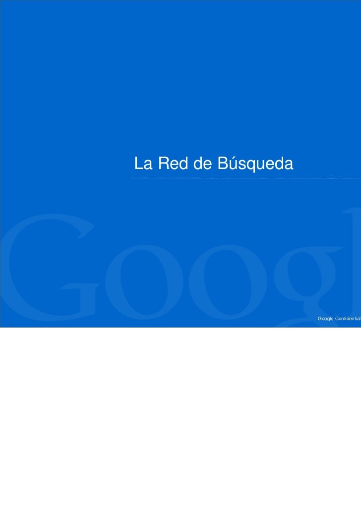 La Red de Búsqueda                     Google Confidential and Proprietary   3