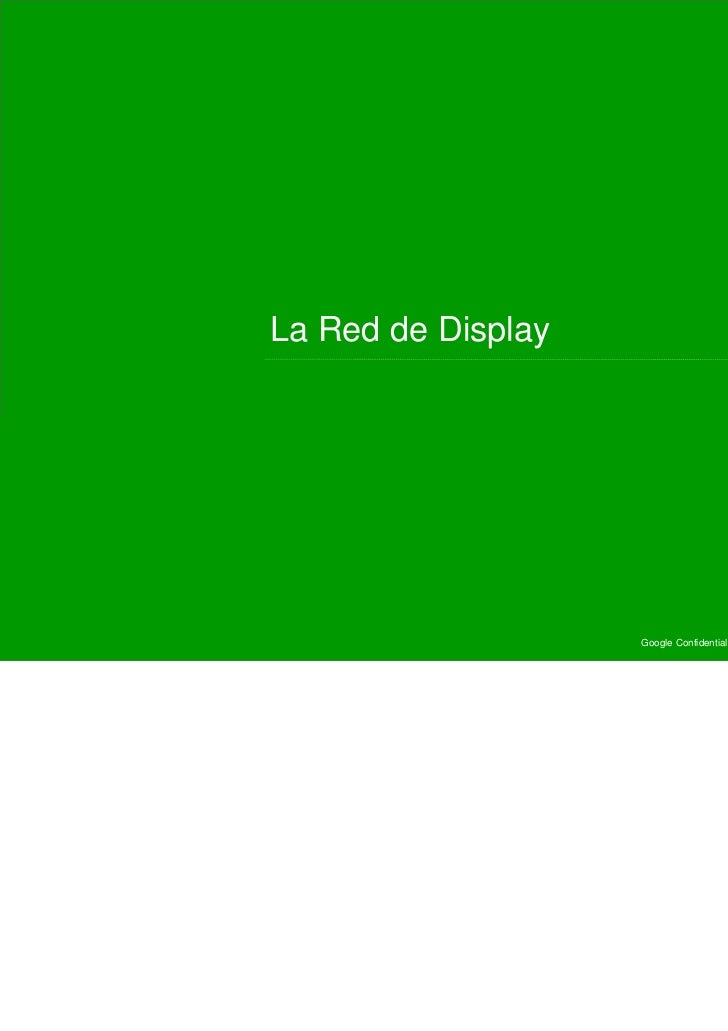 La Red de Display                    Google Confidential and Proprietary   7