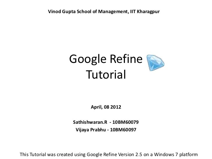 Vinod Gupta School of Management, IIT Kharagpur                      Google Refine                        Tutorial        ...
