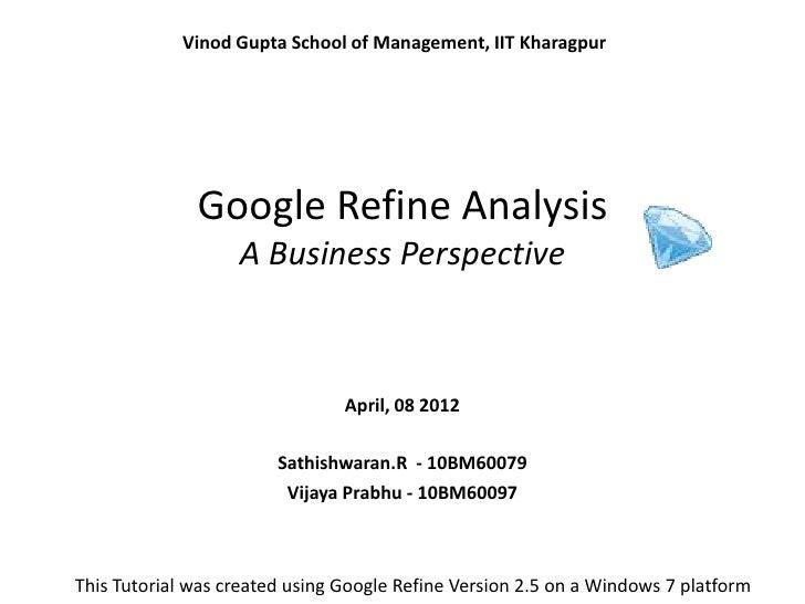Vinod Gupta School of Management, IIT Kharagpur              Google Refine Analysis                   A Business Perspecti...