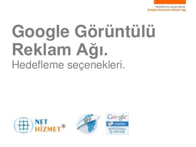 Hedefleme seçeneğiniz.Google Görüntülü Reklam AğıGoogle GörüntülüReklam Ağı.Hedefleme seçenekleri.