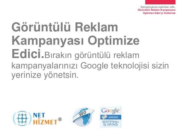 Kampanyanızı optimize edin.Görüntülü Reklam KampanyasıOptimize Ediciyi KullanmaGörüntülü ReklamKampanyası OptimizeEdici.Bı...