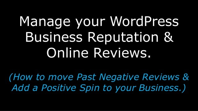 Manage your WordPress Business Reputation & Online Reviews. (How to move Past Negative Reviews & Add a Positive Spin to yo...