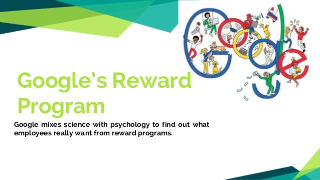 Google's Reward Program Google mixes science with psychology to find out what employees really want from reward programs.