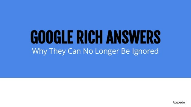 GOOGLE RICH ANSWERS Why They Can No Longer Be Ignored