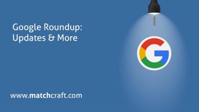matchcraft // OUR LATEST ROUNDUP OF ALL THE GOOGLE UPDATES YOU NEED TO KNOW ABOUT. 2